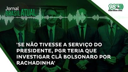 'Se não tivesse a serviço do presidente, PGR teria que investigar clã Bolsonaro por rachadinha'