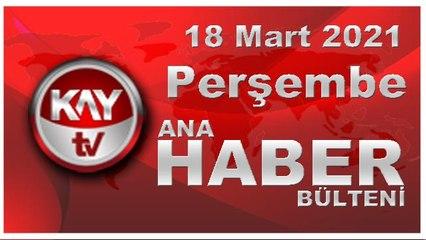 Kay Tv Ana Haber Bülteni (18 MART 2021)