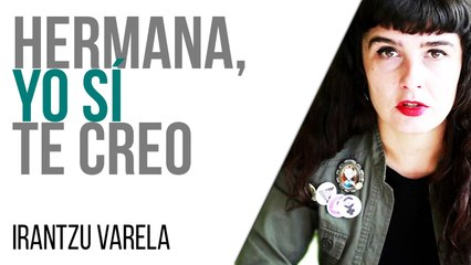 Irantzu Varela y el Tornillo: hermana, yo sí te creo - En la Frontera, 18 de marzo de 2021