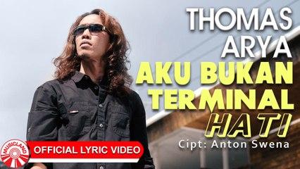 Thomas Arya - Aku Bukan Terminal Hati [Official Lyric Video HD]