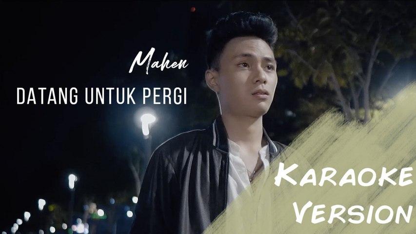 Mahen - Datang Untuk Pergi (Karaoke Version)