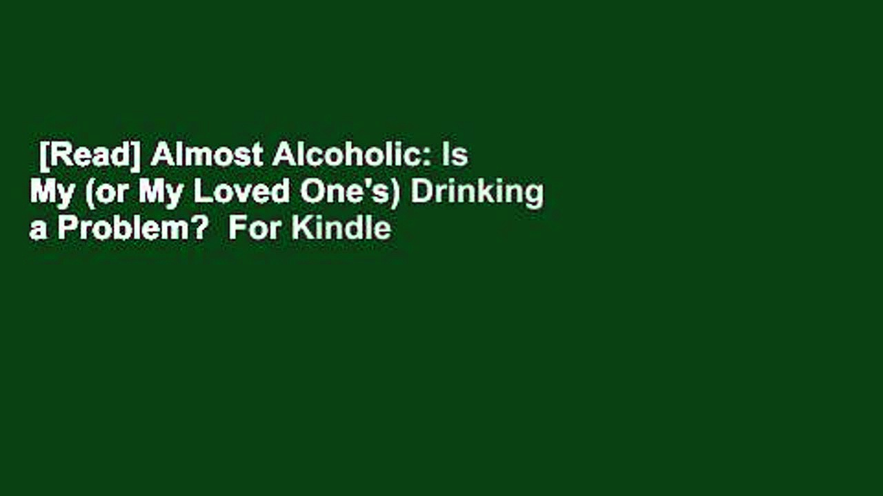 [Read] Almost Alcoholic: Is My (or My Loved One's) Drinking a Problem?  For Kindle