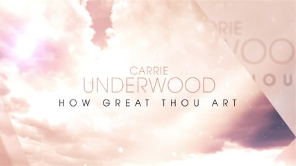 Carrie Underwood - How Great Thou Art