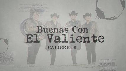 Calibre 50 - Buenas Con El Valiente