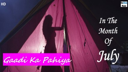 Rashee Raga - Gaadi Ka Pahiya | In The Month Of July | Hindi Movie 2021