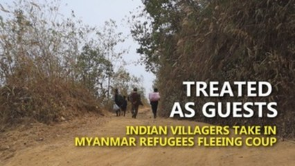 Indian villagers play Good Samaritan for Myanmar refugees escaping coup