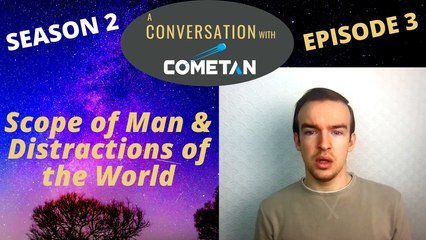 A Conversation with Cometan | Season 2 Episode 3 | Scope of Man & Distractions of the World