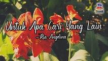 Ria Angelina - Untuk Apa Cari Yang Lain (Official Lyric Video)
