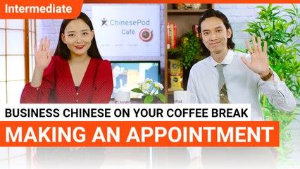 Coffee Break Series: Making An Appointment | Intermediate Lesson | ChinesePod