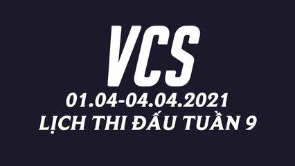 Lịch thi đấu VCS Mùa Xuân 2021 Tuần 9