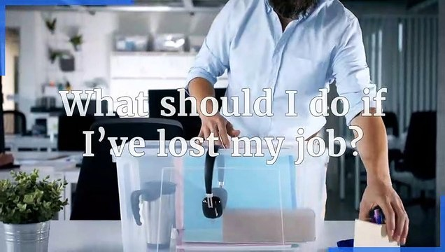 Unemployment - What should I do if I've lost my job
