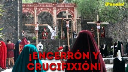 ¡ENCERRÓN Y CRUCIFIXIÓN!