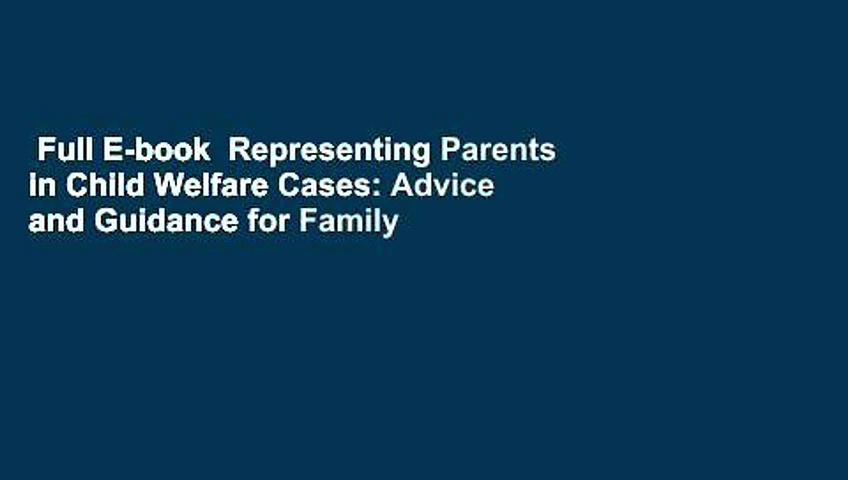 Full E-book  Representing Parents in Child Welfare Cases: Advice and Guidance for Family
