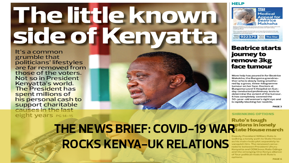 The News Brief: Covid-19 war rocks Kenya-UK relations
