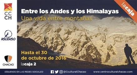 Exposición Entre los Andes y los Himalayas, Una Vida Entre Montañas. 1era Parte.