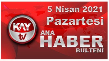 Kay Tv Ana Haber Bülteni (5 NİSAN 2021)