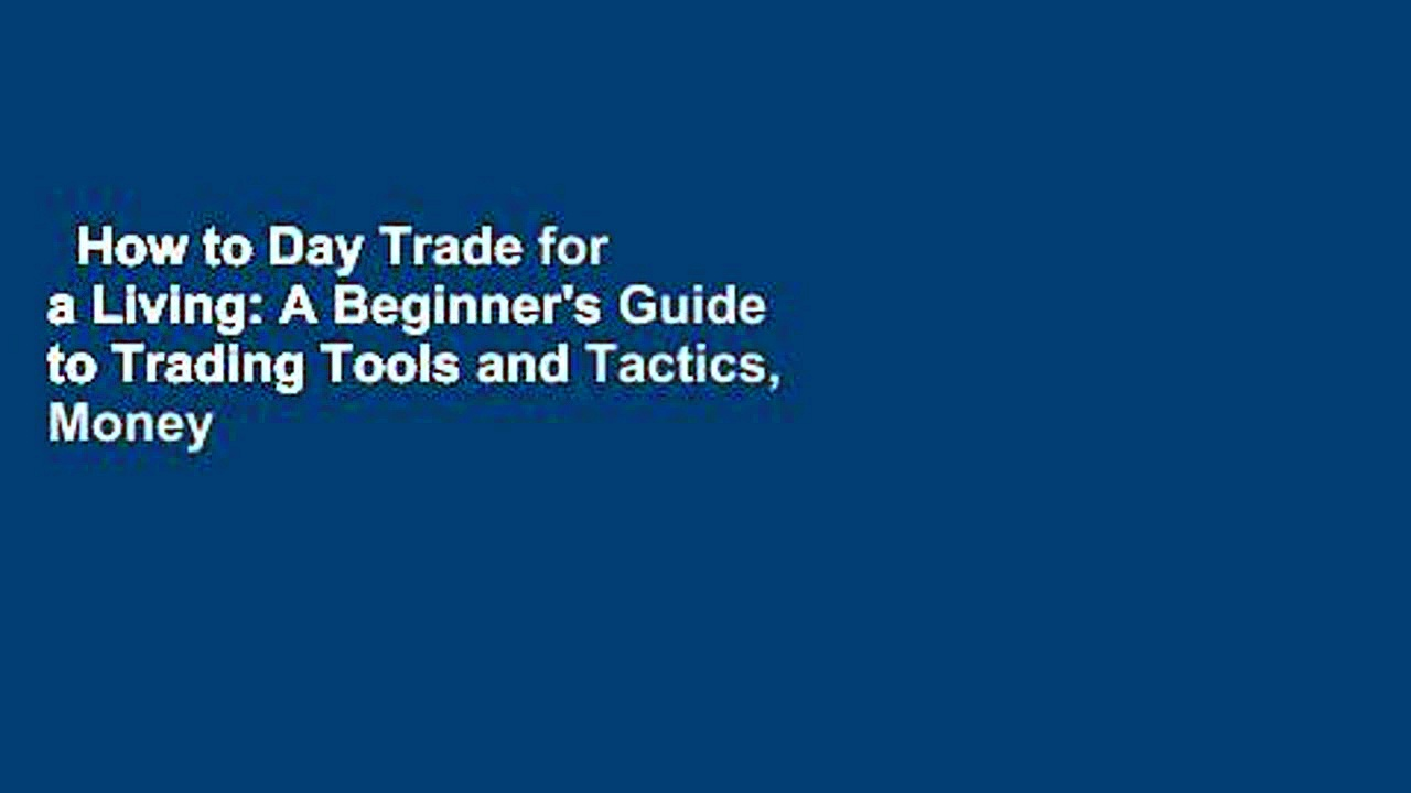How to Day Trade for a Living: A Beginner's Guide to Trading Tools and Tactics, Money
