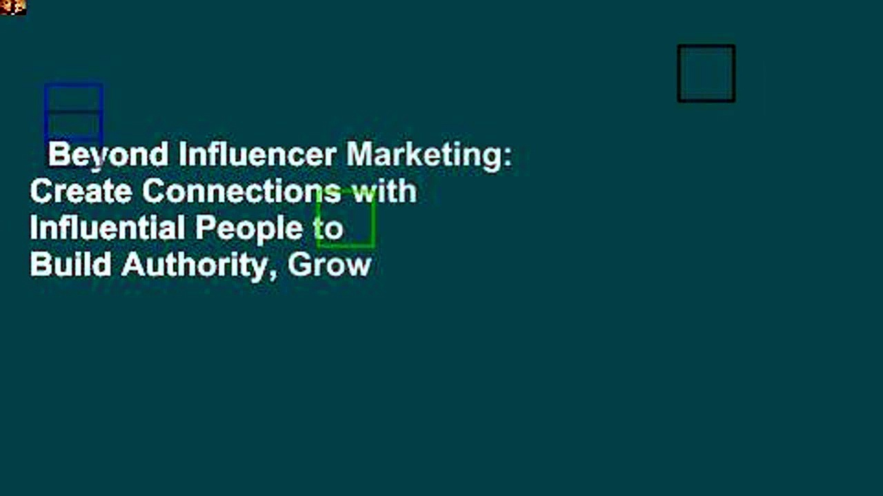 Beyond Influencer Marketing: Create Connections with Influential People to Build Authority, Grow