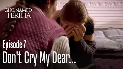 Don't cry my dear... - The Girl Named Feriha | Episode 7