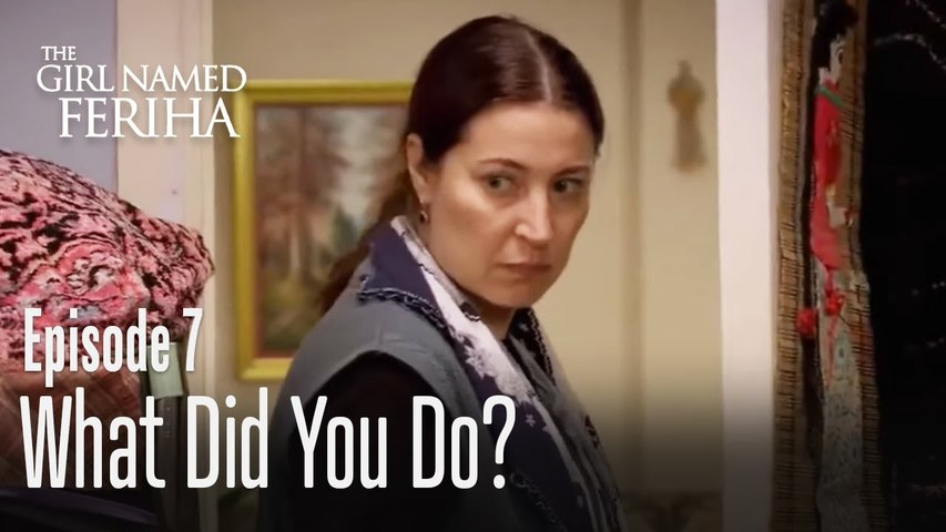 What did you do? - The Girl Named Feriha | Episode 7