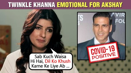Twinkle Khanna Gets Emotional After Akshay Kumar Tests Positive | Pens Heartfelt Note