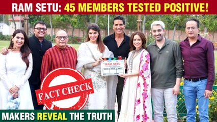 REAL Or Fake | Akshay's Ram Setu | 45 Crew Members Tested Covid Positive