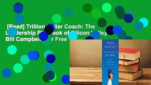 [Read] Trillion Dollar Coach: The Leadership Playbook of Silicon Valley's Bill Campbell  For Free