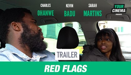 Red Flags [Trailer] Featuring Kevin Badu, Sarah Martins and Charles Ohanwe