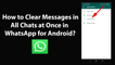 How to Clear Messages in All Chats at Once in WhatsApp for Android?