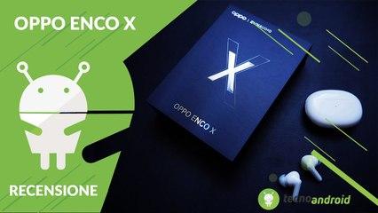 RECENSIONE Oppo Enco X: comfort e sound ai massimi livelli!