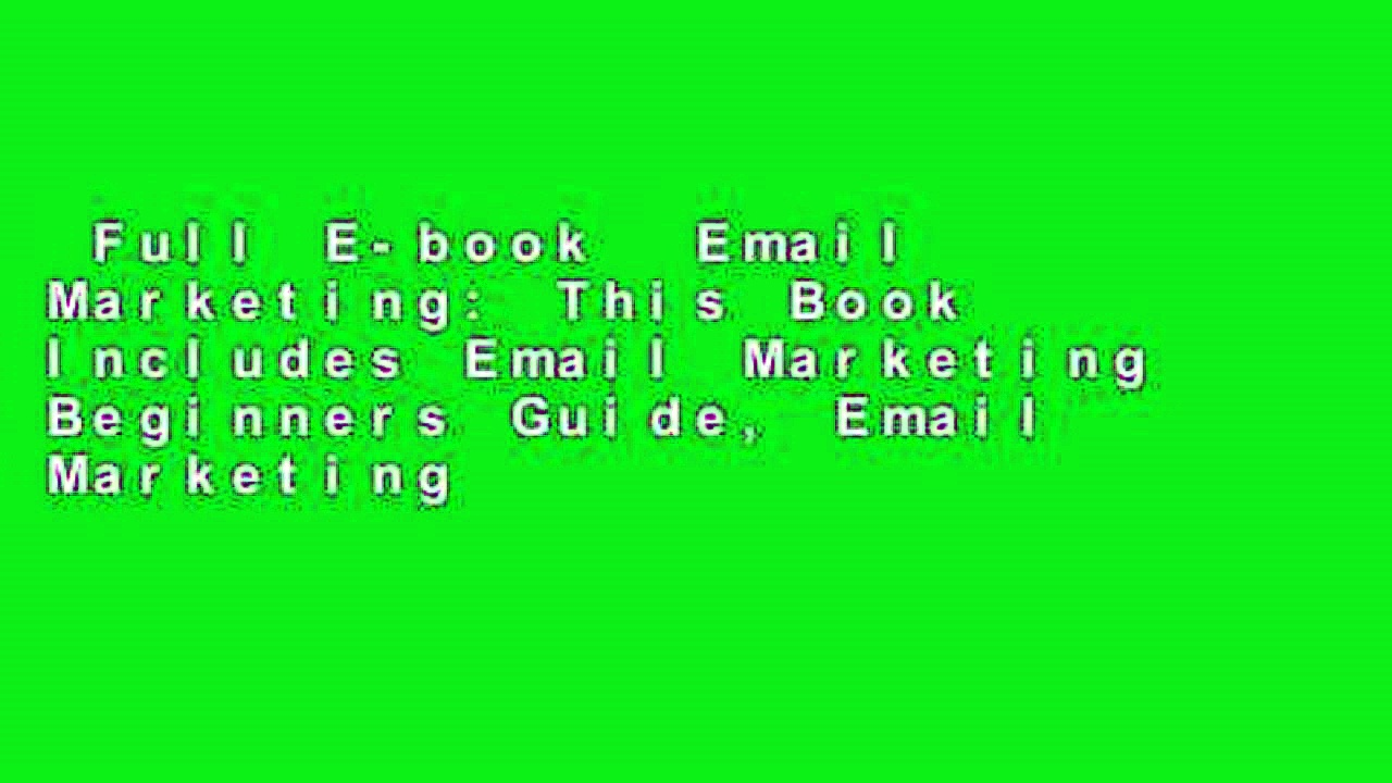 Full E-book  Email Marketing: This Book Includes Email Marketing Beginners Guide, Email Marketing