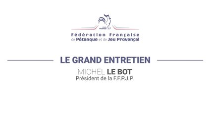 Le Grand Entretien de Michel Le Bot, nouveau Président F.F.P.J.P.