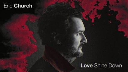 Eric Church - Love Shine Down