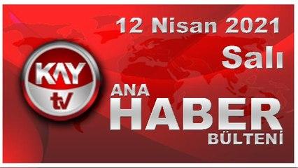 Kay Tv Ana Haber Bülteni (13 NİSAN 2021)
