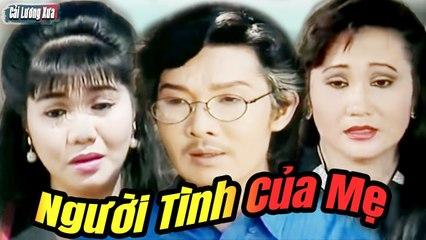 Cải Lương Xưa : Người Tình Của Mẹ - Vũ Linh Ngọc Huyền Thanh Hằng  cải lương xã hội Mới Nhất