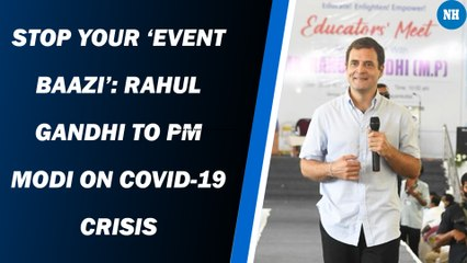 Stop your 'event baazi': Rahul Gandhi to PM Modi on Covid-19 crisis