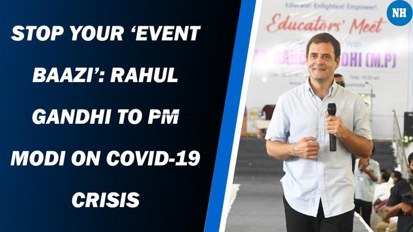 Stop your 'event baazi': Rahul Gandhi to PM Modi on Covid-19 crisis