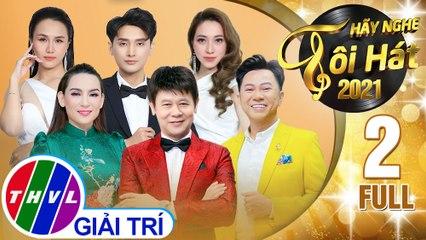 Hãy nghe tôi hát Mùa 5 - Tập 2 FULL: Chủ đề Ca sĩ Phi Nhung