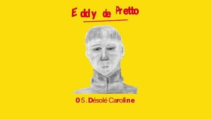 Eddy de Pretto - Désolé Caroline