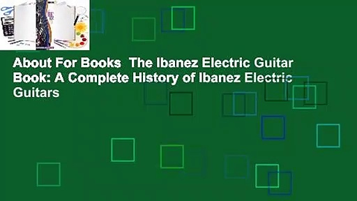 About For Books  The Ibanez Electric Guitar Book: A Complete History of Ibanez Electric Guitars