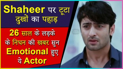 Shaheer Sheikh Gets Emotional After Learning That A 26-Year-Old Is No More Due To COVID-19