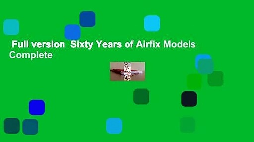 Full version  Sixty Years of Airfix Models Complete