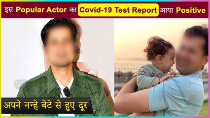 This Popular Actor Is Staying Away From His New Born As He Tests Positive For Covid-19