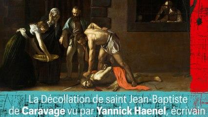 La Décollation de saint Jean-Baptiste de Caravage vu par Yannick Haenel, écrivain