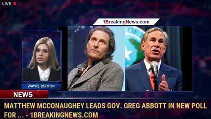 Matthew McConaughey leads Gov. Greg Abbott in new poll for ... - 1BreakingNews.com