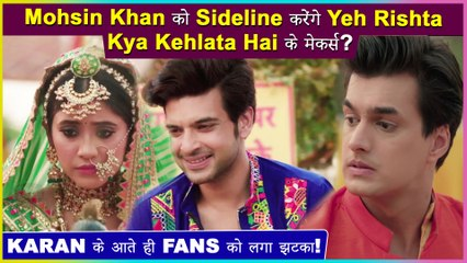 Shocking! Yeh Rishta Kya Kehlata Hai Makers To Sideline Mohsin Khan For Karan Kundra
