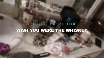 Priscilla Block - Wish You Were The Whiskey