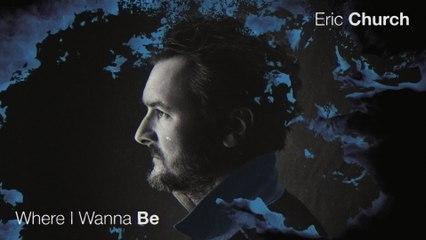 Eric Church - Where I Wanna Be