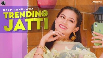 Trending Jatti   Deep Randhawa   New Punjabi Song 2021   Japas Music