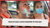 Demi Konten, Bule di Bali Ini Lukis Masker di Wajah dan Kelabui Satpam